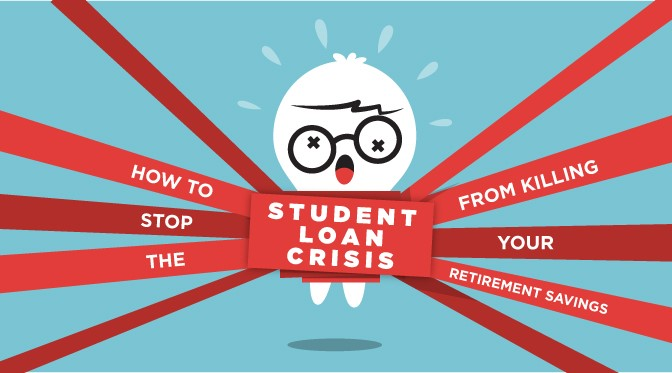 Stop the Student Loan Crisis from Killing Your Retirement